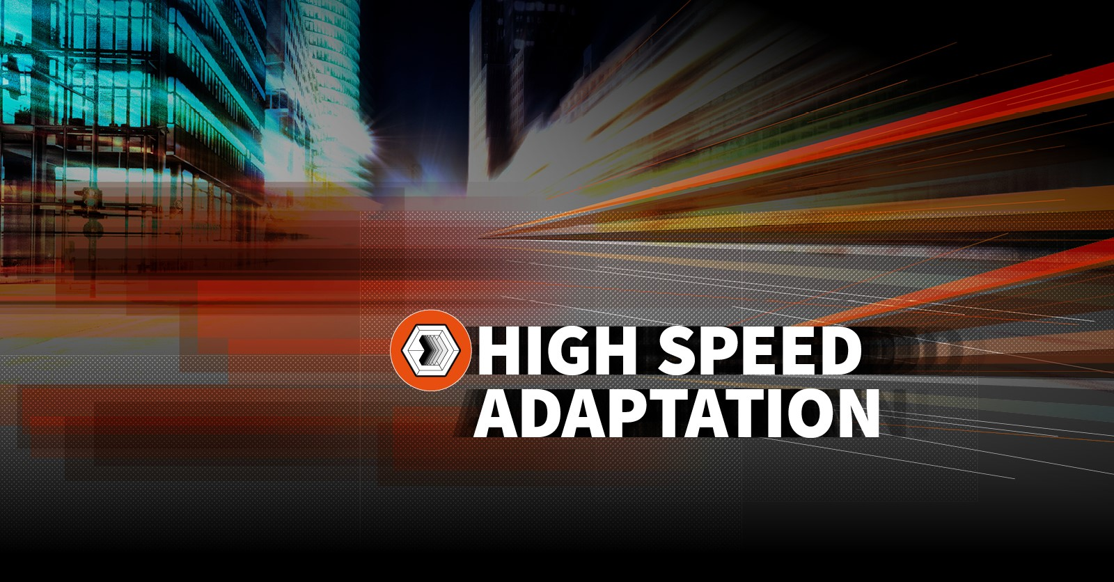 HIGH SPEED ADAPTATION